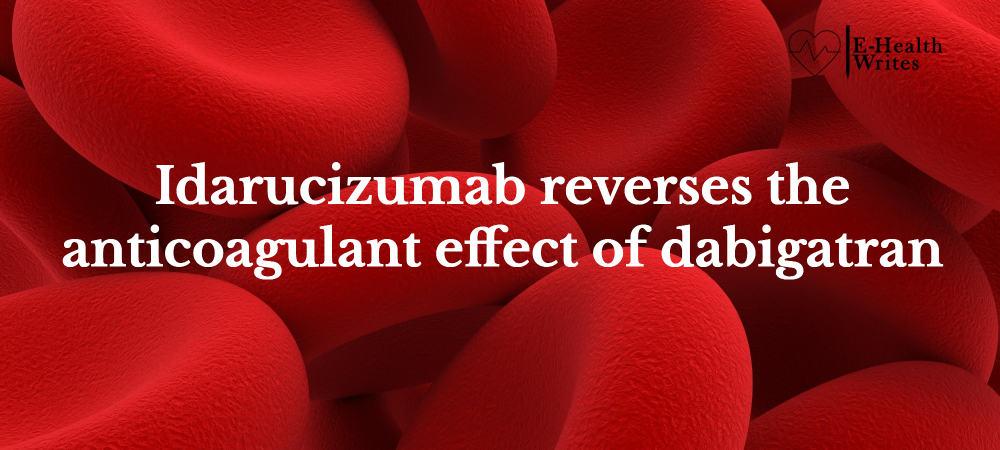 Idarucizumab reverses dabigatran effect
